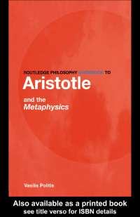 Routledge Philosophy Guidebook to Aristotles metaphysics - Book Summary - United Kingdom Philosophy - Vasilis Politis