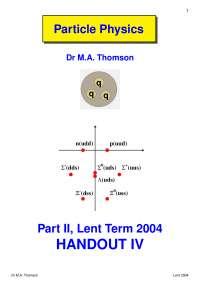 Particle Physics Part II-Handout 4 2004-Physics