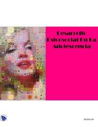 Desarrollo Psicosocial En La Adolescencia – Desarrollo Humano - Diapositivas - Universidad Autónoma de Baja California - Parte 1