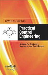 practical control engineering guide for engineers, managers, and practitioners (matlab example