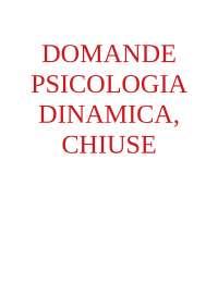 DOMANDE PSICOLOGIA DINAMICA - CHIUSE