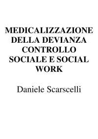 MEDICALIZZAZIONE DELLA DEVIANZA, CONTROLLO SOCIALE E SOCIAL WORK  Daniele Scarscelli