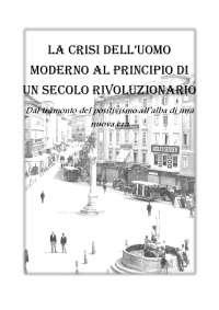 Tesina sulla crisi dell'uomo moderno, tra la fine del XIX e gli inizi de XX Secolo.