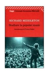 Studiare la popular music (1°capitolo) - Richard Middleton