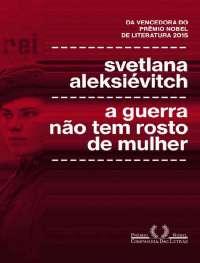 A Guerra nao tem Rosto de Mulhe - Svetlana Aleksievitch.pdf