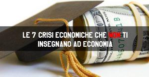 Le 7 crisi economiche che non ti insegnano ad economia