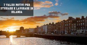 7 validi motivi per studiare e lavorare in Irlanda