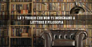 Le 7 teorie che non ti insegnano a Lettere e Filosofia.