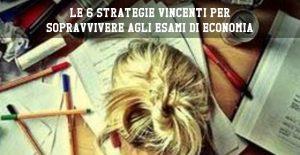 Le 6 strategie vincenti per sopravvivere agli esami di Economia