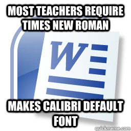 Calibri default font, 10 Microsoft Word Nightmares you will definitely experience as a science student