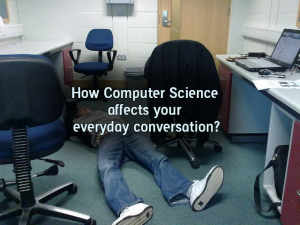 How studying Computer Science affects your everyday conversation?