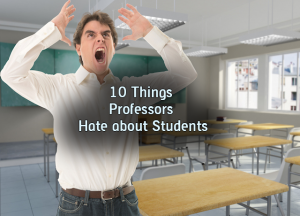 10 Things Professors Hate about Students