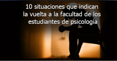 Estudiantes de psicología: la vuelta a la Facultad en 10 situaciones
