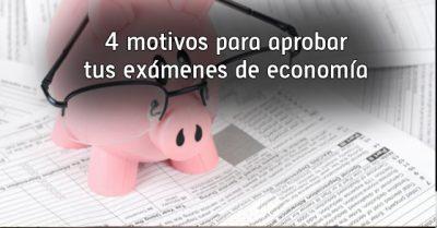 4 motivos para aprobar tus exámenes de economía