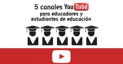 5 canales YouTube para educadores y estudiantes de educación