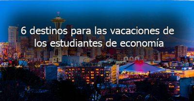 6 destinos para las vacaciones de los estudiantes de economía