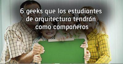 6 geeks que los estudiantes de arquitectura tendrán como compañeros
