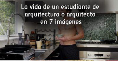 La vida de un estudiante de arquitectura o arquitecto en 7 imágenes