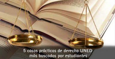 5 casos prácticos de derecho UNED mas buscados por estudiantes