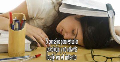 5 consejos para estudiar psicología y no volverte loc@ en el intento