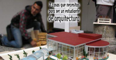 7 cosas que necesitas para ser un estudiante de arquitectura