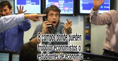 8 campos donde pueden trabajar economistas o estudiantes de economía