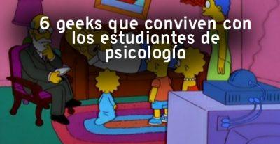 6 geeks que conviven con los estudiantes de psicología