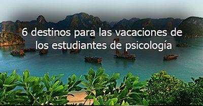 6 destinos para las vacaciones de los estudiantes de psicología