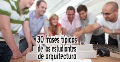 30 frases típicas de los estudiantes de arquitectura