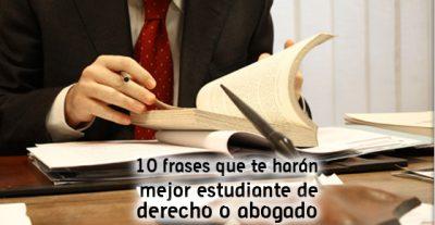 10 frases que te harán mejor estudiante de derecho o abogado