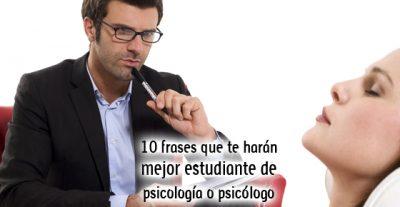 10 frases que te harán mejor estudiante de psicología o psicólogo