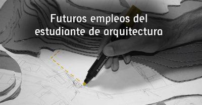 Futuros empleos del estudiante de arquitectura