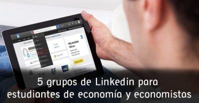 5 grupos de Linkedin para estudiantes de economía y economistas