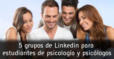 5 grupos de Linkedin para estudiantes de psicología y psicólogos