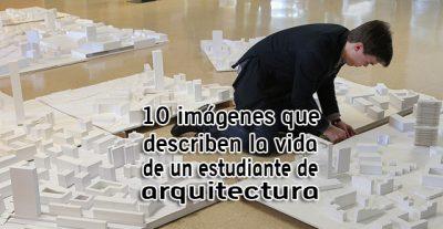 10 imágenes que describen la vida de un estudiante de arquitectura