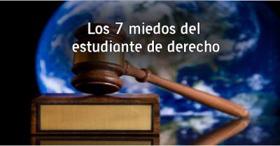 Los 7 miedos del estudiante de derecho