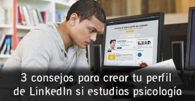 3 consejos para crear tu perfil de LinkedIn si estudias psicología