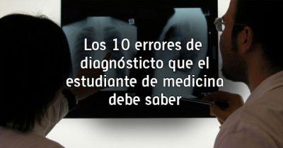 Los 10 errores de diagnóstico que el estudiante de medicina debe saber