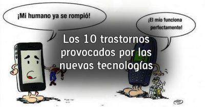 Los 10 trastornos provocados por las nuevas tecnologías