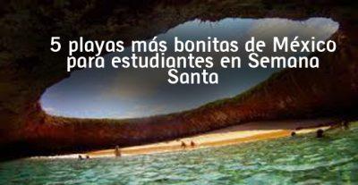 5 playas más bonitas de México para estudiantes en Semana Santa