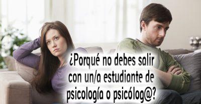 ¿Porqué NO debes salir con un/a estudiante de psicología o psicólog@?