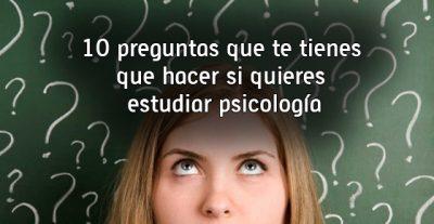 10 preguntas que te tienes que hacer si quieres estudiar psicología