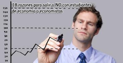 18 razones para salir o NO con estudiantes de economía o economistas