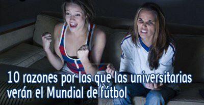 10 razones por las que las universitarias verán el Mundial de Fútbol