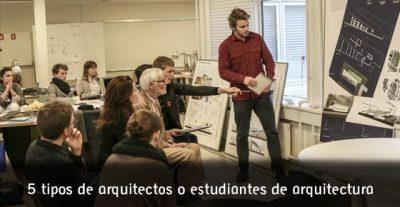 5 tipos de arquitectos o estudiantes de arquitectura