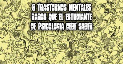 8 trastornos mentales raros que el estudiante de psicología debe saber