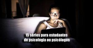 15 séries para estudantes de psicologia ou psicólogos