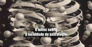 6 mitos sobre a faculdade de psicologia