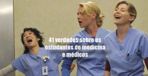 41 verdades sobre os estudantes de medicina e médicos