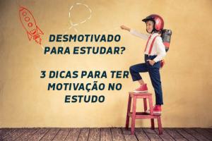 Desmotivado para estudar? 3 dicas para ter motivação no estudo